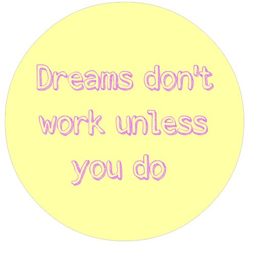 Dreams don't work unless you do